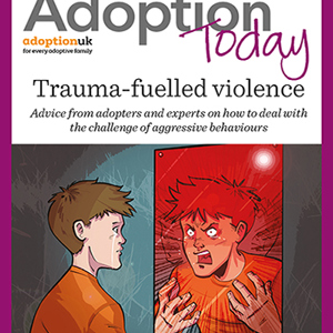Adoption Today supplement: trauma-fuelled violence